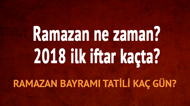 """Ramazan ayı 2018 ilk sahur iftar ne zaman (Bayram tatili) Ramazan ilk orucu hangi gün"""""""