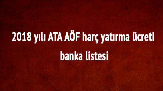 Atatürk Üniversitesi 2018 ATA AÖF LMS kayıt ders seçimi ATA AÖF harç yatırma parası banka listesi