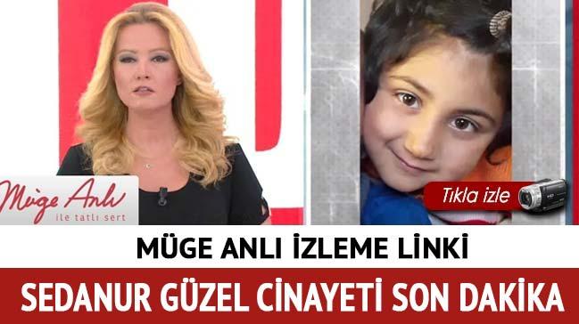 19 Aralık Müge Anlı Sedanur Güzel cinayeti izle ATV'de Sedanur Güzel katili kim son dakika