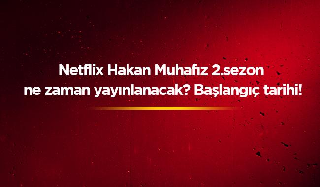 """Netflix Hakan: Muhafız yeni bölüm fragmanı izle The Protector 2. sezon tarihi ne zaman"""""""