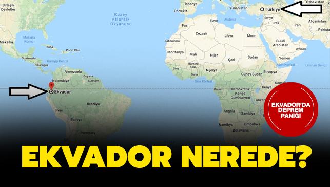 "Ekvador nerede"" Ekvador depremi son dakika!"