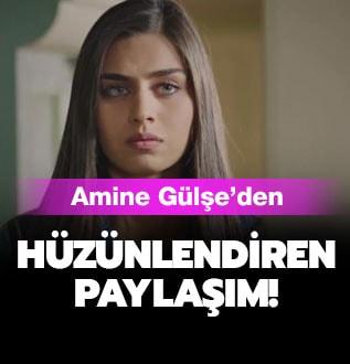 Amine Gülşe'den hüzünlendiren paylaşım!