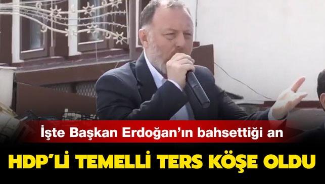 İşte Başkan Erdoğan'ın bahsettiği an: HDP'li Temelli ters köşe oldu