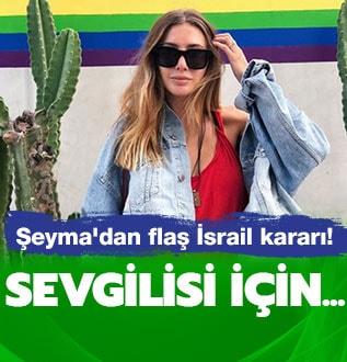 Şeyma Subaşı sevgilisi için İsrail'e gitti
